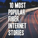 10 Most Popular Fiber Internet News Stories